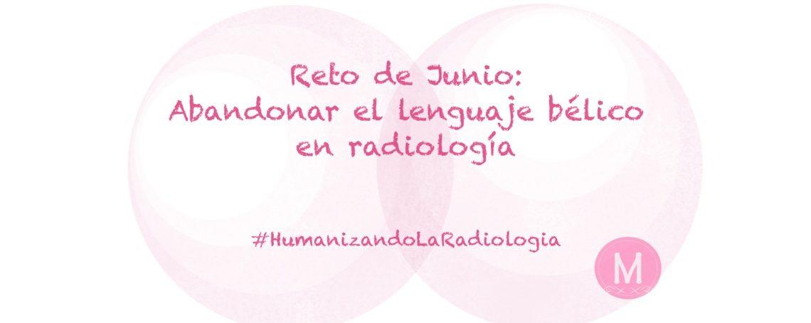 Humanizando la radiología: Abandonar lenguaje bélico en radiología.