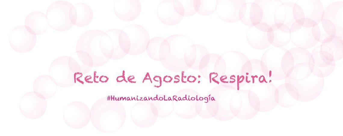 Reto de Agosto: Respira. Humanizando la radiologia